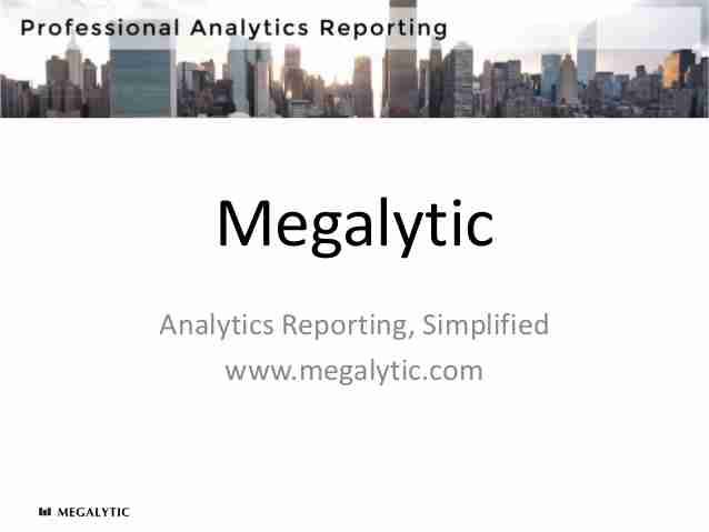 megalytic-analytics-reporting-for-agencies-marketers-and-business-owners-1-638
