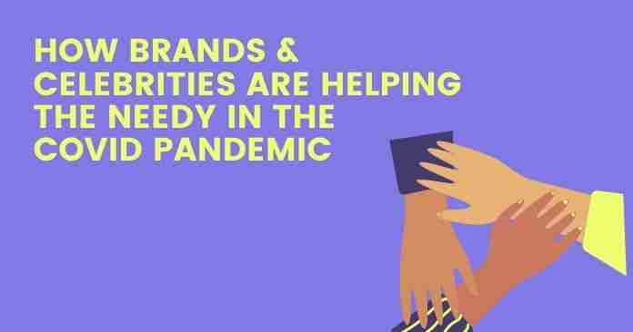 How Brands & Celebrities are Helping the Needy In the Covid Pandemic